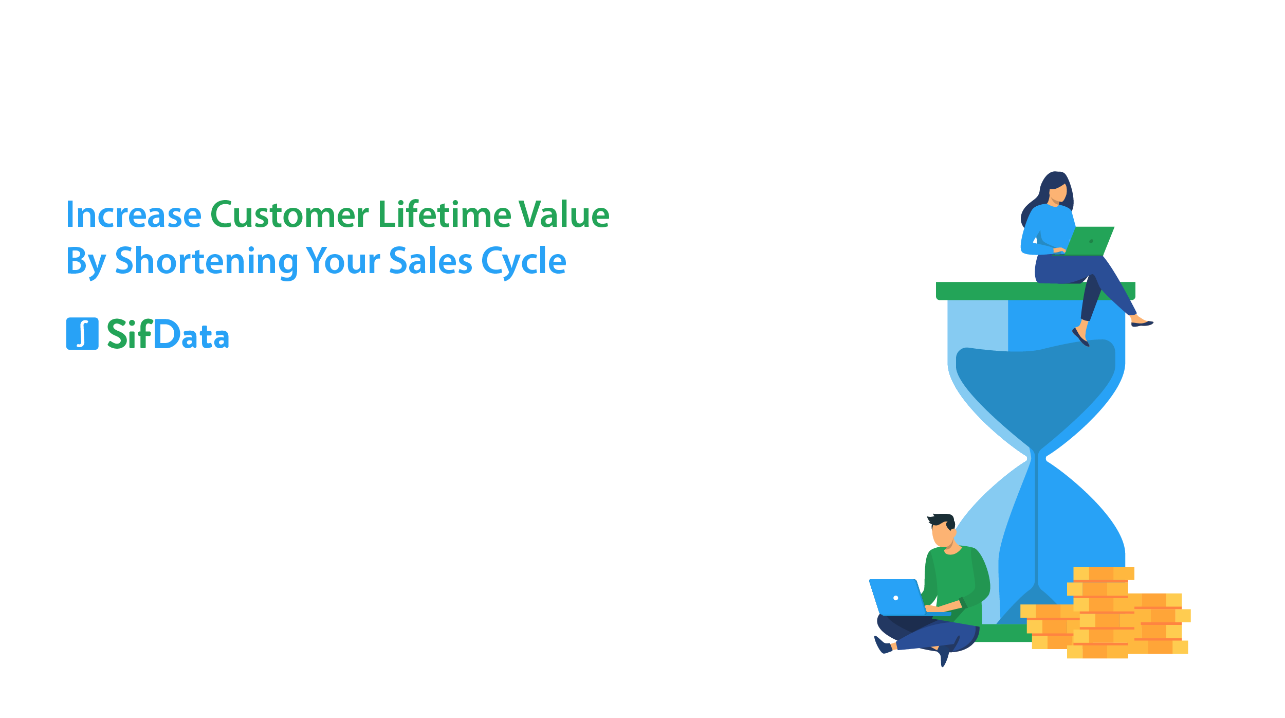 INCREASE CUSTOMER LIFETIME VALUE BY SHORTENING YOUR SALES CYCLE